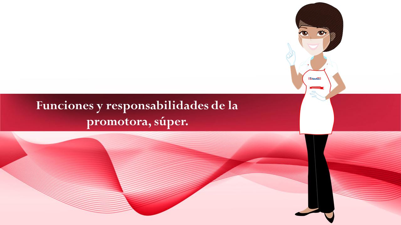 """""""Funciones y responsabilidades de la promotora, súper"""""""